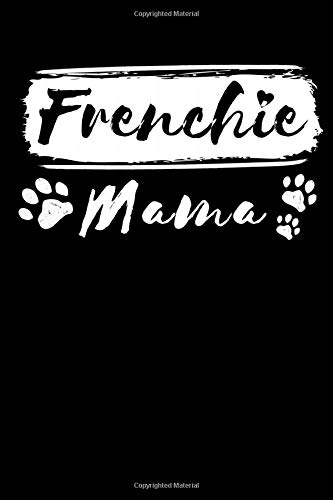 Frenchie Mama: Wide Ruled French Bulldog Notebook / Journal to Write In your Ideas. Funny Frenchie Art Accessories & Merchandise. French Bulldog Gift Idea for Women & Girls.