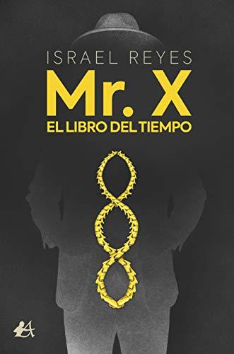 Mr. X. El libro del tiempo de Israel Reyes Casanova