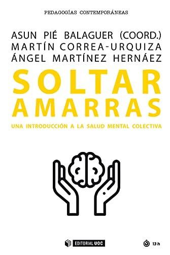Soltar amarras. Una introducción a la salud mental colectiva (Manuales nº 690) (Spanish Edition)