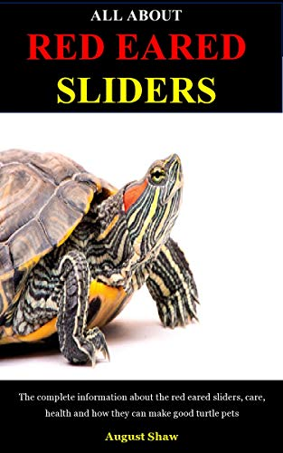 All About Red Eared Sliders The Complete Information About The Red Eared Sliders Care Health And How They Can Make Good Turtle Pets Kindle Edition By Shaw August Crafts Hobbies