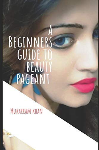 A BEGINNERS GUIDE TO BEAUTY PAGEANT: All you wanted to know about winning the beauty crown. A step by step guide to success.