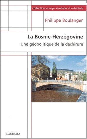 La Bosnie-Herzégovine : Une géopolitique de la déchirure