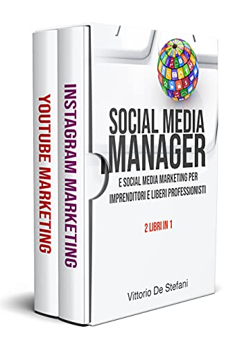 Social Media Manager e Social Media Marketing per imprenditori e liberi professionisti : 2 libri in 1. Impara a vendere online, costruisci il tuo brand e sbarazzati per sempre della concorrenza