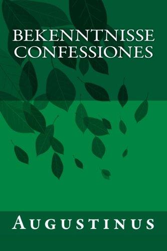 Bekenntnisse - Confessiones: Die Bekenntnisse des heiligen Augustinus