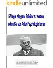 5 Wege, ein guter Zuhörer zu werden, um von Adler Psychology zu lernen (German Edition)