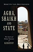 Agha, Shaikh and State: The Social and Political Structures of Kurdistan