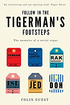 Follow in the Tigerman's Footsteps: The Memoirs of a Serial Expat by [Colin Guest]