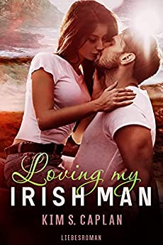 Loving my Irish Man: Liebesroman von [Kim S. Caplan]