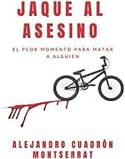 JAQUE AL ASESINO.: EL PEOR MOMENTO PARA MATAR A ALGUIEN.