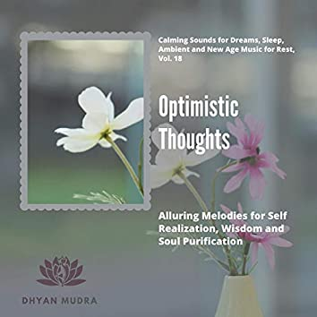Optimistic Thoughts (Alluring Melodies For Self Realization, Wisdom And Soul Purification) (Calming Sounds For Dreams, Sleep, Ambient And New Age Music For Rest, Vol. 18)