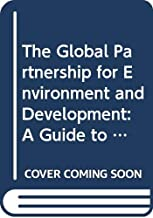 The Global Partnership for Environment and Development: A Guide to Agenda 21/Post Rio Edition