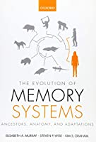 The Evolution of Memory Systems: Ancestors, Anatomy, and Adaptations (Oxford Psychology Series)
