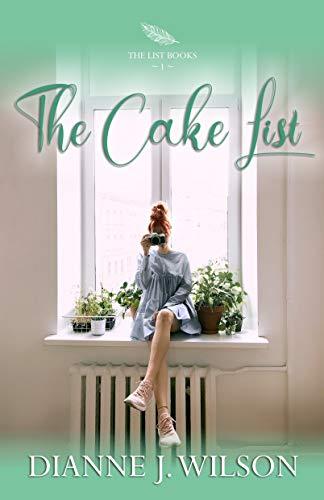 The Cake List: Contemporary Christian women's fiction - feelgood, faith-filled & fun. (The List Books, Book 1) by [Dianne J. Wilson]