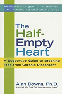 The Half-Empty Heart: A Supportive Guide to Breaking Free from Chronic Discontent: Overcome Low-Grade Depression Once and for All