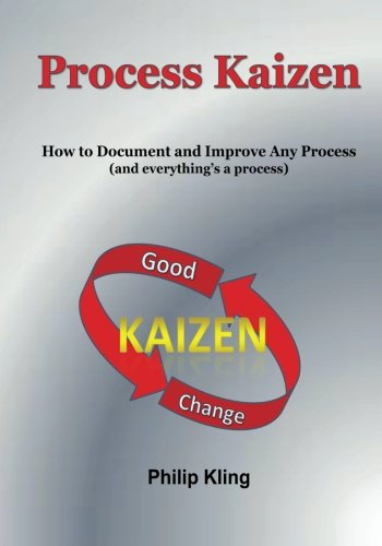 Process Kaizen: How to Document and Improve Any Process (and everything's a process) (Volume 1)