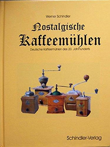 Nostalgische Kaffeemühlen: Deutsche Kaffeemühlen des 20. Jahrhunderts