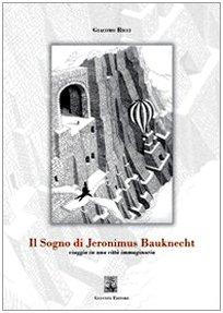 Il sogno di Jeronimus Bauknecht. Viaggio in una città immaginaria