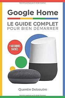 Google Home: Le Guide Complet Pour Bien Démarrer (French Edition)