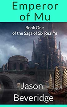 Emperor of Mu: An epic fantasy series of mystery and intrigue (Saga of Six Realms Book 1) by [Jason Beveridge]