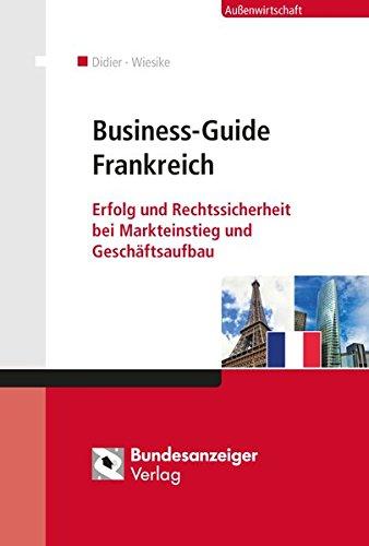 Business-Guide Frankreich: Erfolg und Rechtssicherheit bei Markteinstieg und Geschäftsaufbau