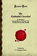 The Kabbalah Unveiled: Inc. The Book of Concealed Mystery, The Greater Holy Assembly, The Lesser Holy Assembly (Forgotten Books)