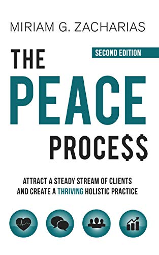 The Peace Process- 2020 Edition: Attract a Steady Stream of Clients and Create a Thriving Holistic Practice (English Edition)