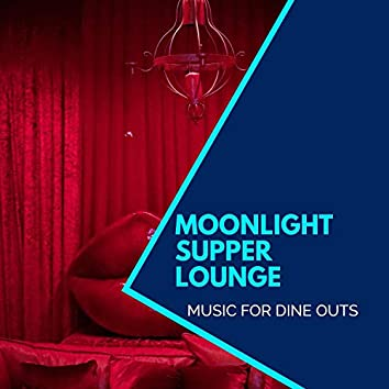Moonlight Supper Lounge - Music For Dine Outs