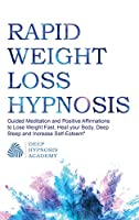 Rapid Weight Loss Hypnosis: Guided Meditation and Positive Affirmations to Lose Weight Fast, Heal your Body, Deep Sleep and Increase Self-Esteem