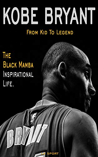 Kobe Bryant: The Black Mamba Inspirational Life. From Kid To Legend (English Edition)