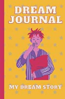 Dream Journal My Dream Story: A Daily Diary to Analize and Interpretations Your Dreams