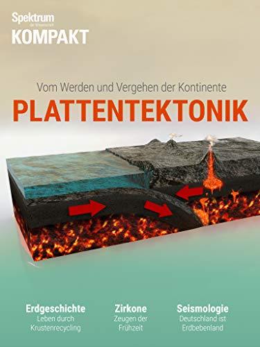Spektrum Kompakt - Plattentektonik: Vom Werden und Vergehen der Kontinente