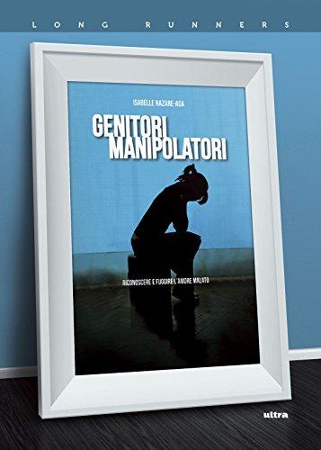 Genitori manipolatori: Riconoscere e fuggire l'amore malato