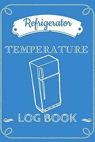Refrigerator Temperature Log Book: Daily Refrigerator Temperature Food Log...