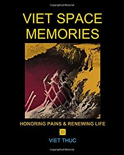VIET SPACE MEMORIES: HONORING PAINS & RENEWING LIFE