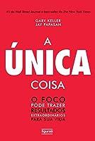 A Única Coisa. O Foco Pode Trazer Resultados Extraordinários Para Sua Vida - Volume 1 (Português)