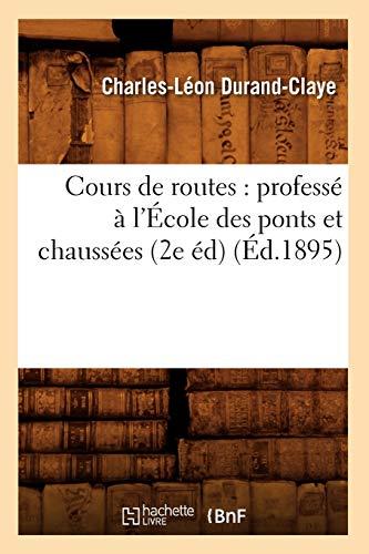 Cours de routes: professé à l'École des ponts et chaussées (2e éd) (Éd.1895) (Savoirs Et Tradi