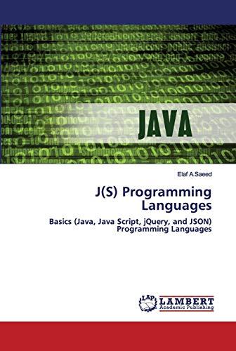 J(S) Programming Languages: Basics (Java, Java Script, jQuery, and JSON) Programming Languages