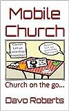 mobile church: church on the go... (english edition)