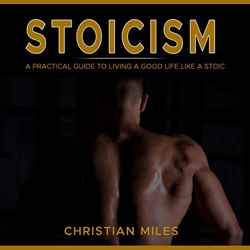 Stoicism: A Practical Guide to Living a Good Life Like a Stoic cover art