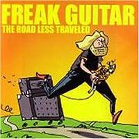 Freak Guitar: the Road Less...