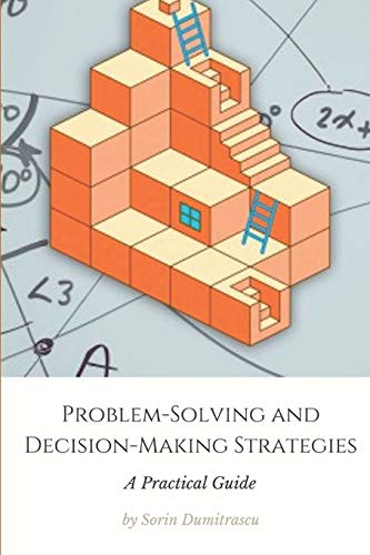Compare Textbook Prices for Problem-Solving and Decision-Making Strategies: A Practical Guide  ISBN 9781973455196 by Dumitrascu, Sorin