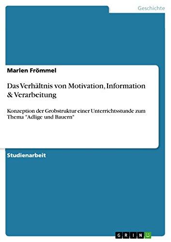"""Das Verhältnis von Motivation, Information & Verarbeitung: Konzeption der Grobstruktur einer Unterrichtsstunde zum Thema \""""Adlige und Bauern\"""""""