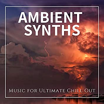 Ambient Synths - Music For Ultimate Chill Out