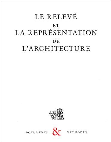 Le relevé et la représentation de l'architecture (Documents & méthodes) (French Edition)