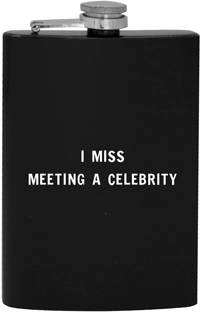 I Miss Meeting A Celebrity - Alcohol Drinking gift 8oz Hip Flask