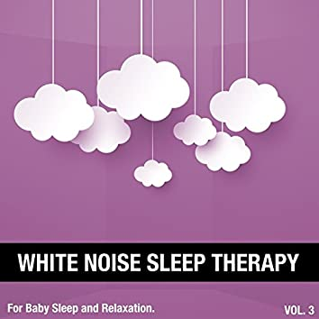 White Noise Sleep Therapy, Vol. 3 (For Baby Sleep and Relaxation)