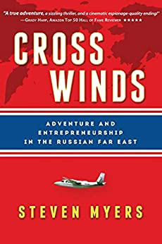 Cross Winds: Adventure and Entrepreneurship in the Russian Far East by [Steven Myers]
