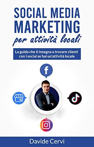 Social Media Marketing per attività locali: La guida per trovare clienti con i social se hai un'attività locale