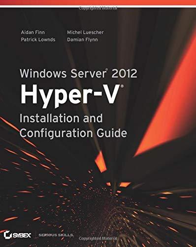 Windows Server 2012: Hyper-v Installation and Configuration Guide