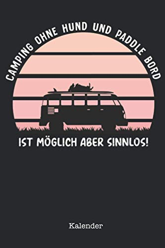 Camping ohne Hund & Paddle Board ist möglich aber sinnlos Kalender 2021: Camping mit Hund - Toller Kalender 2021 - 114 Seiten um Touren, Ideen und ... | ca. DINA5 |Wohnwagen/Wohnmobil Geschenk